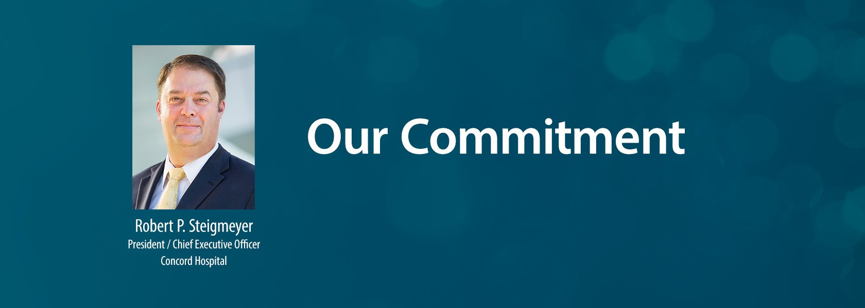 Our Commitment Photo of Robert P. Steigmeyer Presidnet/CEO Concord Hospital